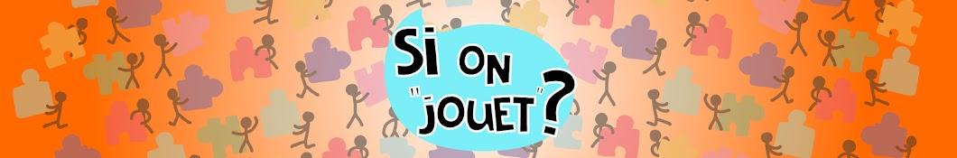 """SI ON """"JOUET"""""""
