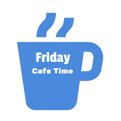 Friday Cafe Time