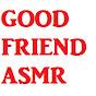 GoodFriendASMR