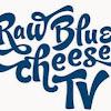 RawBlueCheeseTV