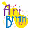 TheAlanaBananaShow