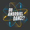 Do Androids Dance