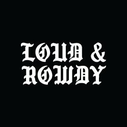 Loud & Rowdy