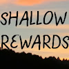Shallow Rewards