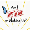 bipolarorwakingup