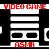 Video Game ASMR