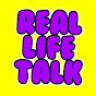 Real Life Talk