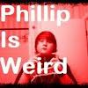 PhillipisWeird