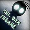 Mr Dan INSANE