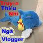 Truy?n Thi?u Nhi - Ngà Vlogger