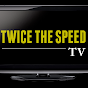 Twice The Speed TV