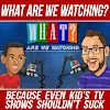 What Are We Watching? Podcast
