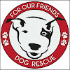 For Our Friends Dog Rescue