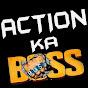 ACTION KA BOSS