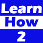LearnHow2