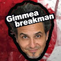 gimmeabreakman Youtube Channel