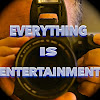 Everything Is Entertainment