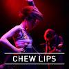 Chew Lips