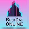 Bout Dat Online