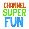 Channel Super Fun
