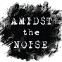 AmidsTheNoise