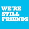 We're Still Friends