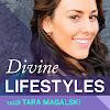 Divine Lifestyles with Tara Magalski