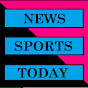NEWS SPORTS TODAY