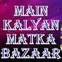 Main Kalyan Matka Bazar