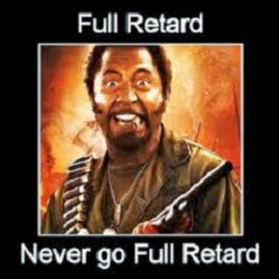 Never Go Full Retard - YouTube Never Go Full Retard