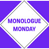 Monologue Monday