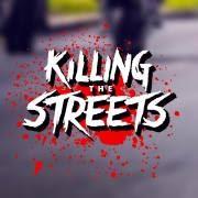 KILLING THE STREETS