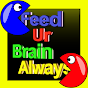 FeedUrBrainAlways