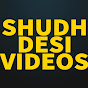 Shudh Desi Videos video