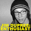 Jim Dupree: Enthusiast