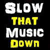 SlowThatMusicDown