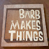 Barb Makes Things