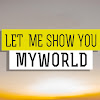 Let Me Show You My World