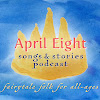 April Eight Songs & Stories Podcast and Blog