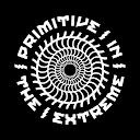 Primitive In The Extreme