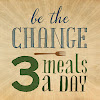 Be the Change: 3 Meals a Day!