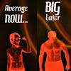 AverageNowBigLater
