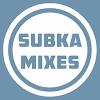 SUBKA Mixes