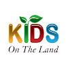 KIDS ON the LAND