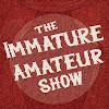 The Immature Amateur Show