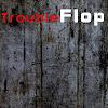 TroubleFlop
