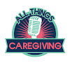 All Things Caregiving