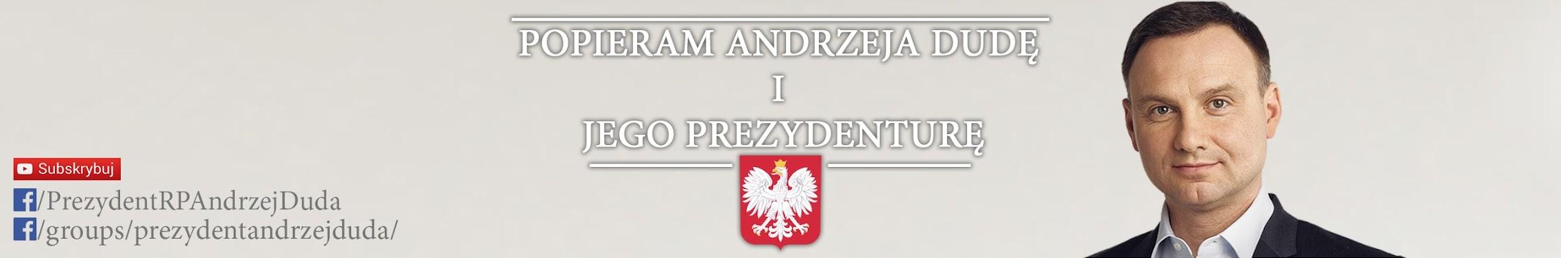 Popieram Andrzeja Dudę i Jego Prezydenturę
