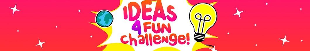 Ideas 4 Fun CHALLENGE