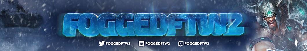 foggedftw2 Banner